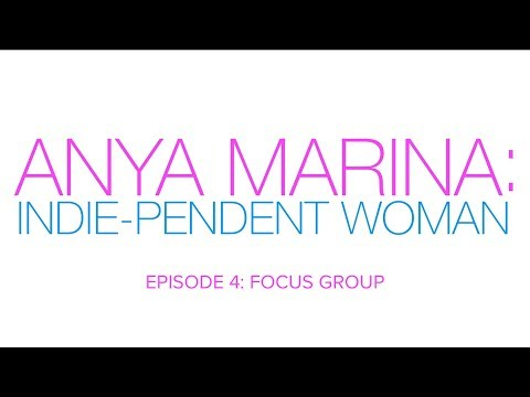 Anya Marina: Indie-pendent Woman - Ep 4 - Focus Group