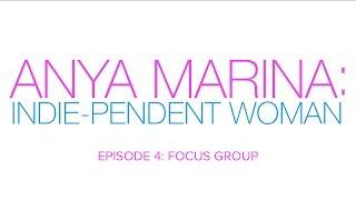 Anya Marina: Indie-pendent Woman - Ep 4 - Focus Group