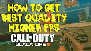 How to get Higher FPS on Call of Duty Black Ops 3 PC - Get Better Quality and Gameplay (NO LAG)