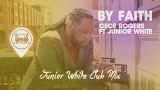 CeCe Rogers ft Junior White - By Faith (Junior White Club Mix)