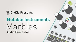 Mutable Instruments - Marbles *Audio Processor & Corrections!*
