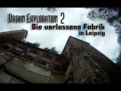 Urban Exploration (2) - Die verlassene Fabrik in Leipzig  [Teil 1/2]