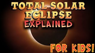 Total Solar Eclipse Explained for Kids!