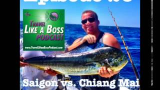 Entrepreneur's Paradise? Saigon, Vietnam Vs Chiang Mai, Thailand.  Travel Like a Boss Episode 26.