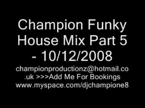 Champion Funky House Mix Part 5