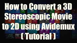 hOW-TO: Convert a 3D Stereoscopic video into a 2D video for FREE using Avidemux (Step-by-Step)