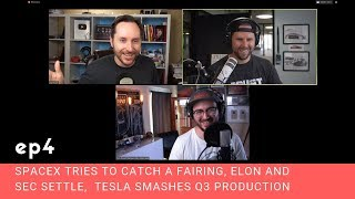 ep-4-spacex-tries-to-catch-a-fairing-elon-and-sec-settle-and-tesla-smashes-q3-production-goals