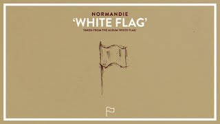New album 'white flag' out now! listen to the entire here: http://smarturl.it/whiteflagnormandie lyric video for white flag, from f...