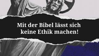 Ausgeglaubt: MIT DER BIBEL LÄSST SICH KEINE ETHIK MACHEN