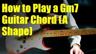 How to Play a Gm7 Guitar Chord (A Shape)