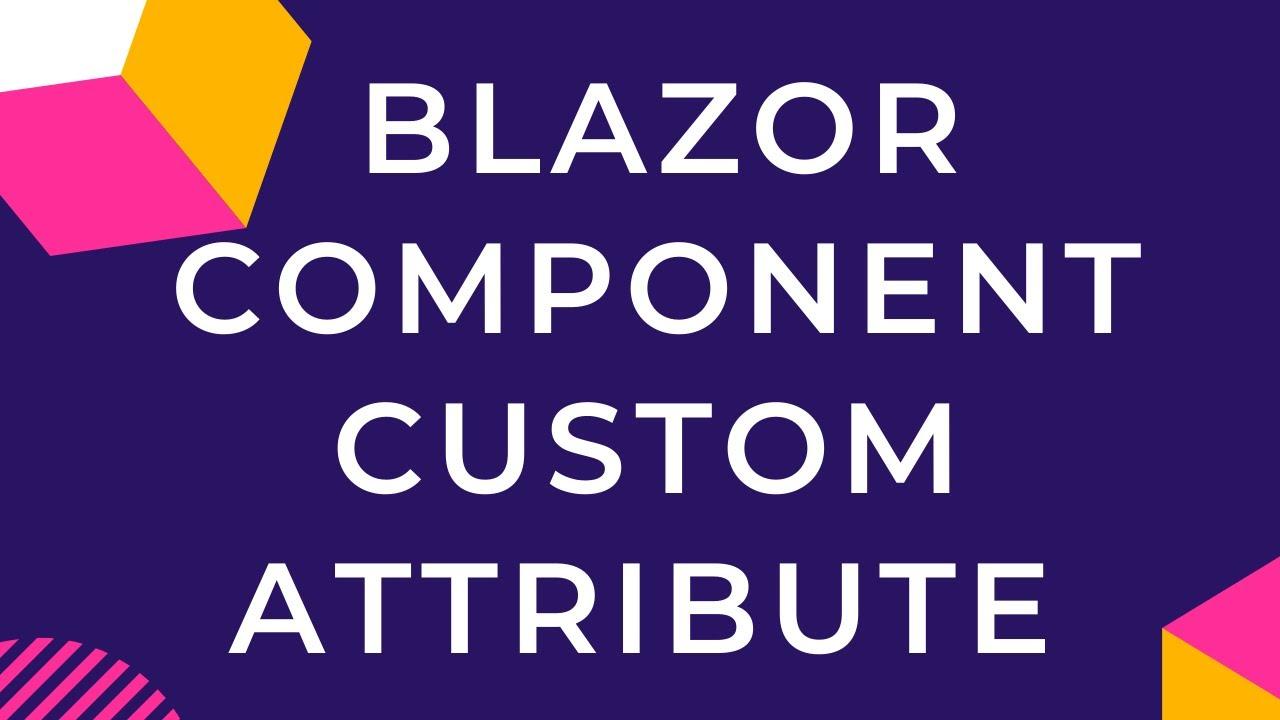 Blazor Component Custom Attribute