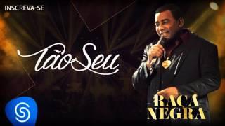 Raça Negra - Tão Seu  (Rei do Baile) [Áudio Oficial] thumbnail