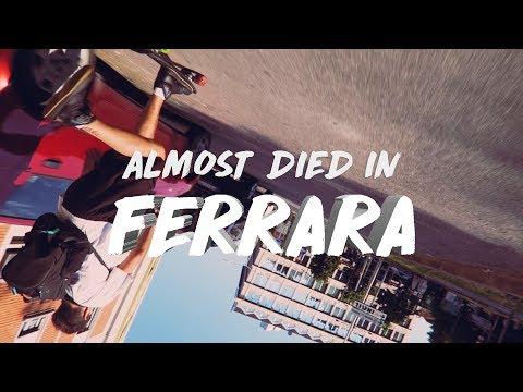 I ALMOST DIED IN FERRARA