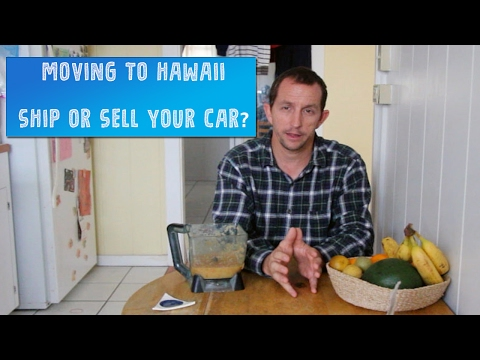 Moving to Hawaii:  Should I ship or sell my car?