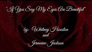 If You Say My Eyes Are Beautiful  (w/lyrics)  ~  Whitney Houston and Jermaine Jackson