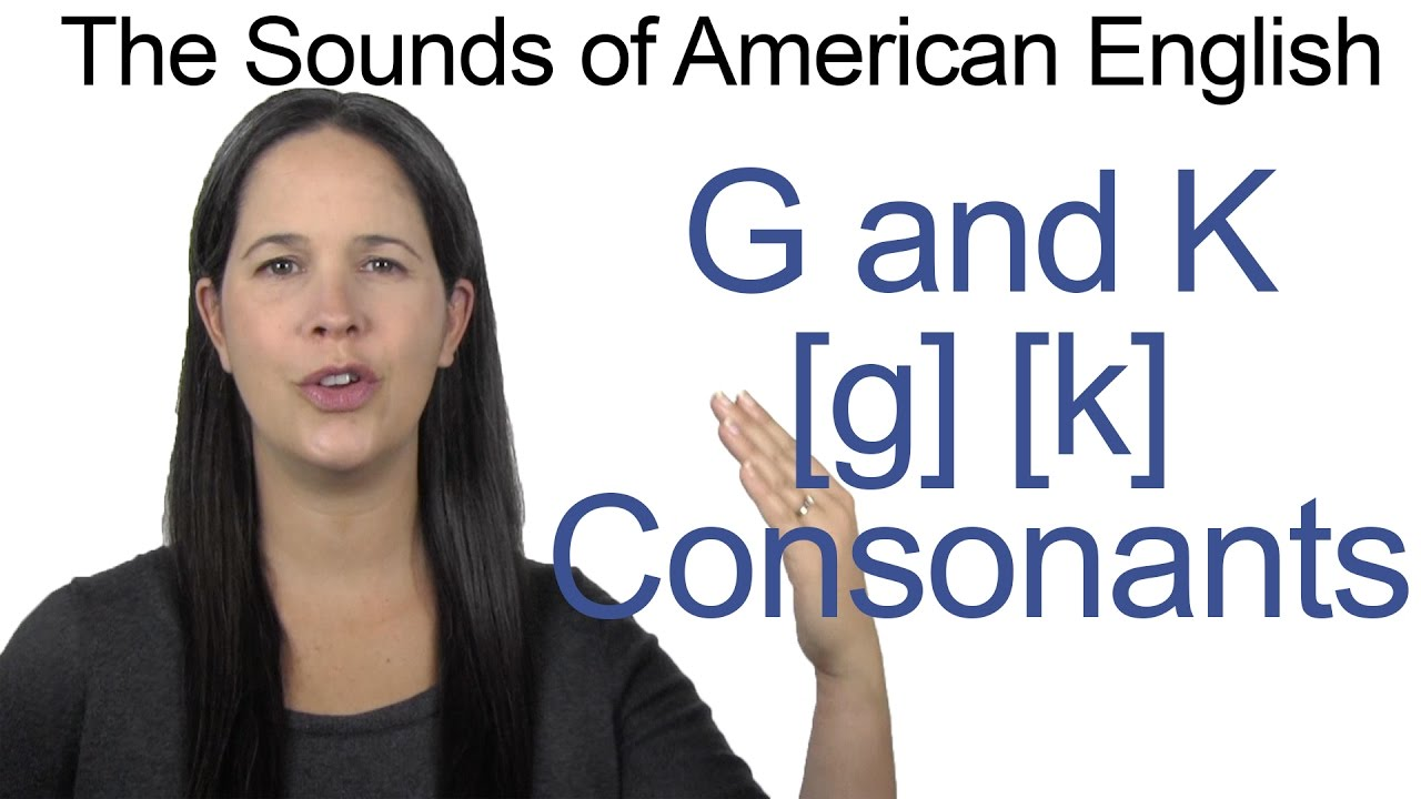 English Sounds - G [g] and K [k] Consonants - How to make the G [g] and K [k] Consonants