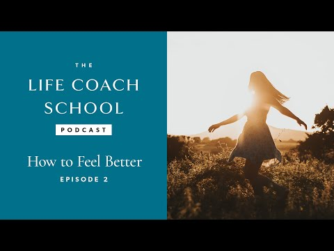 The Life Coach School Podcast Episode #2: How to Feel Better