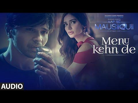 Menu Kehn De (Full Audio) | AAP SE MAUSIIQUII | Himesh Reshammiya Latest Song2016 | T-Series