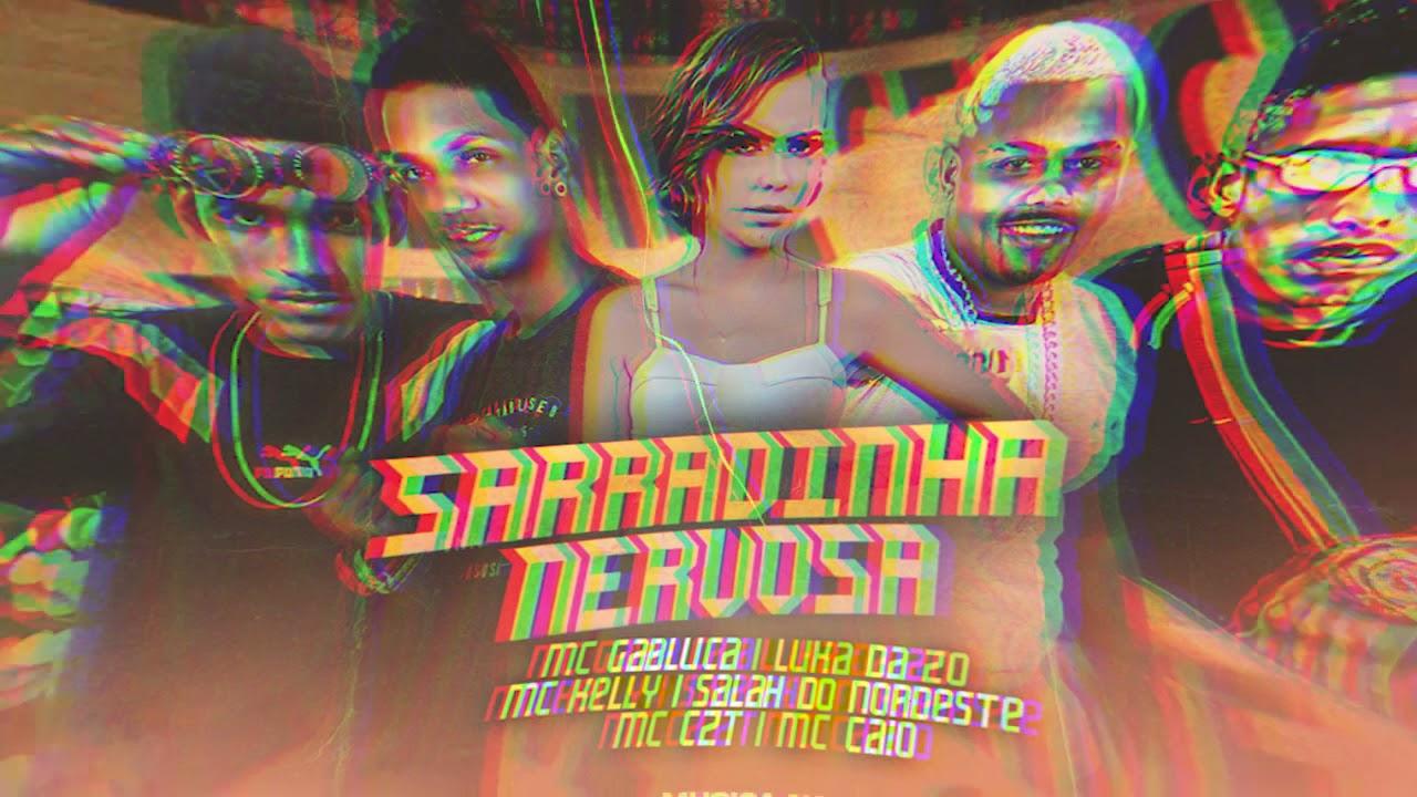 SARRADINHA NERVOSA - LUKA DA ZO , SALAH DO NORDESTE , MC CAIO , MC CZT , MC KELLY , MC GABLUCA