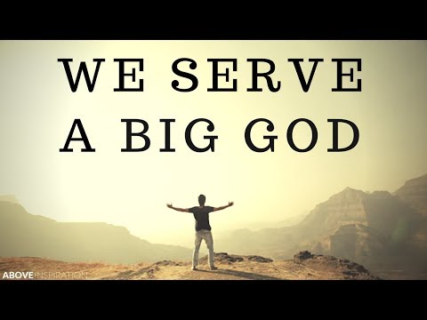 We Serve a BIG GOD | Nothing is Impossible – Inspirational & Motivational Video