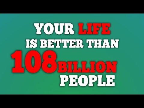We Are Incredibly Lucky - An Inspirational Video (Your Life is Better Than 108 Billion)