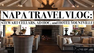NAPA TRAVEL VLOG | Hotel Yountville, Ad Hoc Restaurant, Stewart Cellars