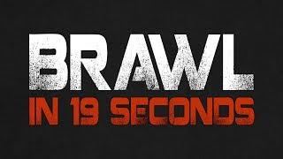 Brawl in 19 Seconds