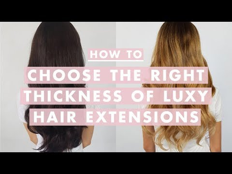 How To Choose The Right Thickness Of Luxy Hair Extensions | Luxy Hair