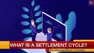 Decoded: What is a settlement cycle
