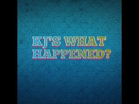 KJ'S WHAT HAPPENED? (Nov 5th thru Nov 13th)