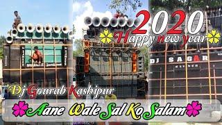🎉🎉Happy new year 2020 Aane Wale Sal Ko Salam Dj Gourab Kashipur Hard Bass Mix🎉🎉
