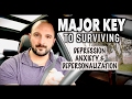 MAJOR KEY to SURVIVING (Depression Anxiety & Depersonalization)