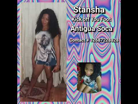Stansha - Kick Off You Foot (Antigua 2019 Soca)