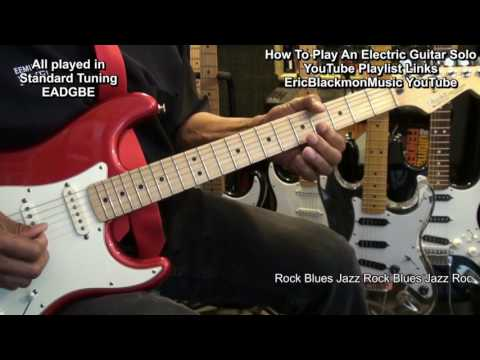 HOW TO PLAY A GUITAR SOLO YouTube Playlist Links - Rock Blues Jazz - EricBlackmonGuitar HD