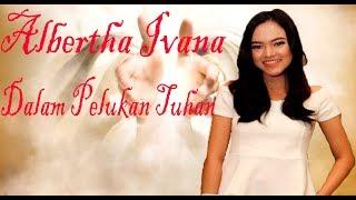 Gambar cover Lagu Rohani Terbaru -Dalam Pelukan Tuhan (Albertha Ivana)