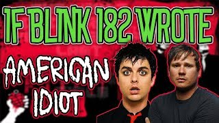 If Blink 182 Wrote Green Day's 'American Idiot'