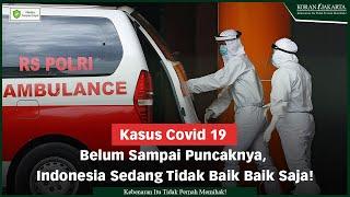 Kasus Covid 19 Belum Sampai Puncaknya, Indonesia Sedang Tidak Baik Baik Saja!