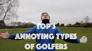 TOP 3 ANNOYING TYPES OF GOLFERS