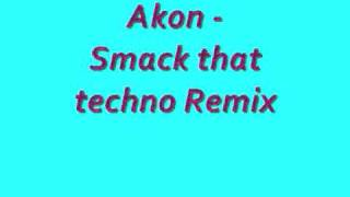 Akon smack that techno remix.