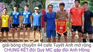CHUNG KẾT.giải bóng chuyền 44 caffe Tuyết Anh mở rộng(đội Quý MC gặp đội Anh Hồng)