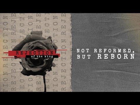 Not Reformed, But Reborn
