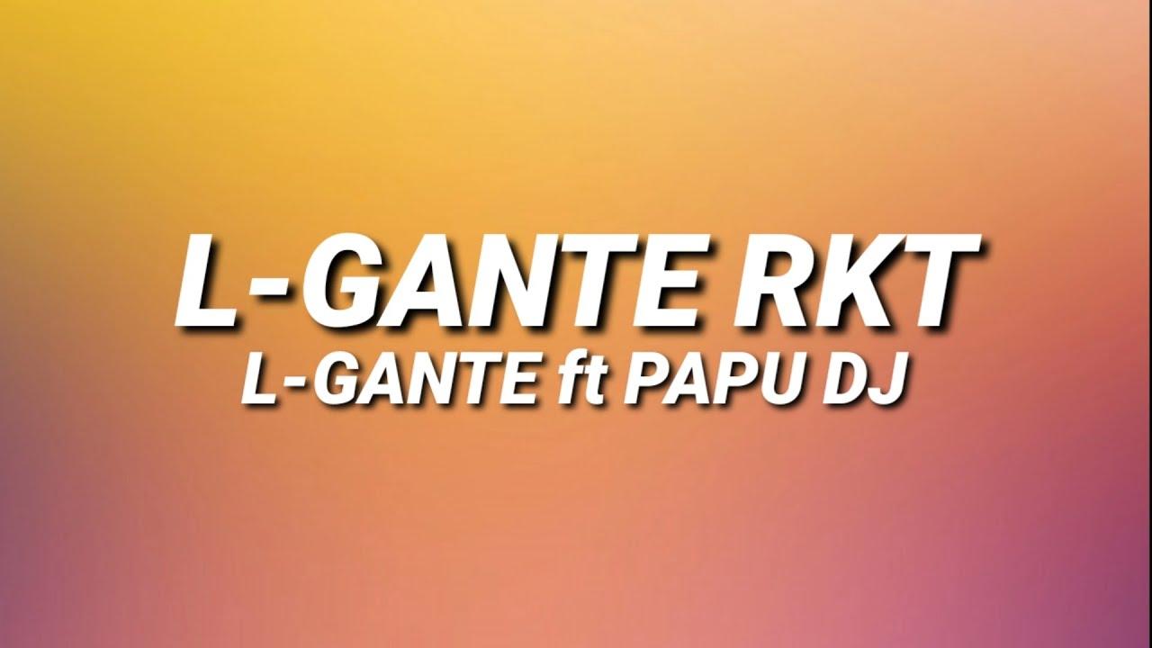Download L-GANTE RKT - L-GANTE FT  PAPU DJ 🍑 (Letra/Lyrics)