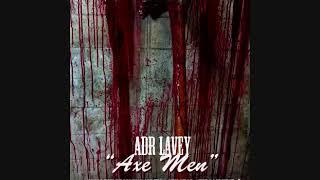 "ADR LAVEY ""AXE MEN"""