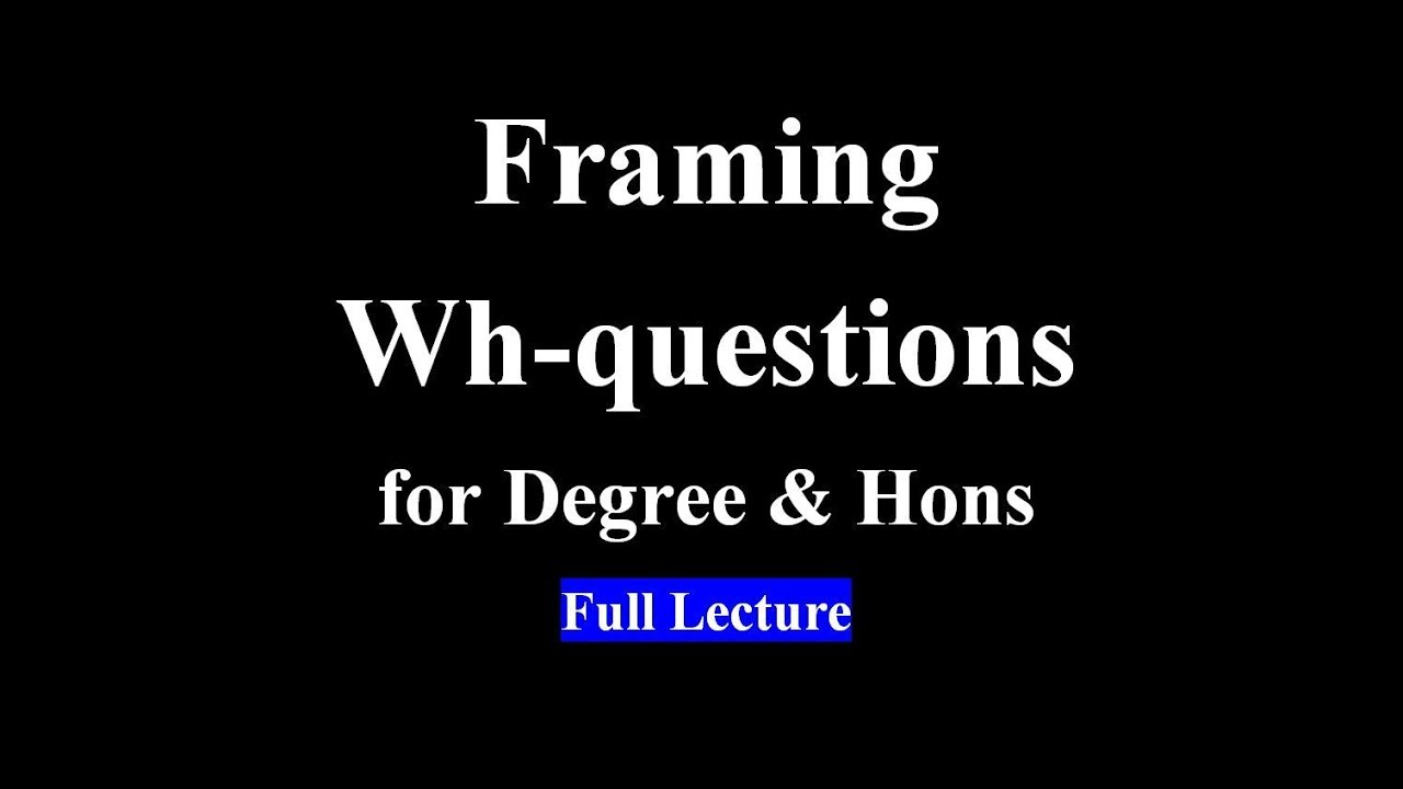 How to make Wh-questions (for Degree & Hons classes) - YouTube