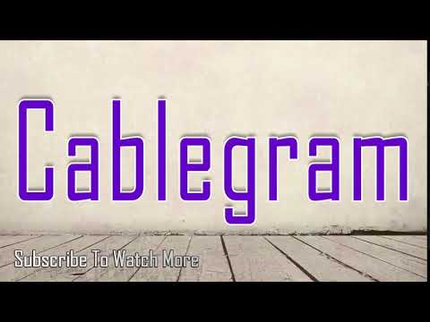 How to Pronounce Cablegram