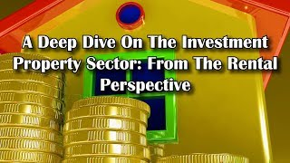 From The Property Market Front Line - A Deep Dive Into The Investment Property Sector