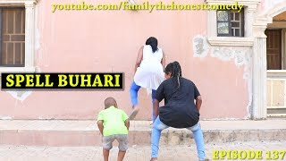 SPELL BUHARI (Family The Honest Comedy)(Episode 137)