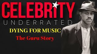 Celebrity Underrated - The Guru Story (Gang Starr)