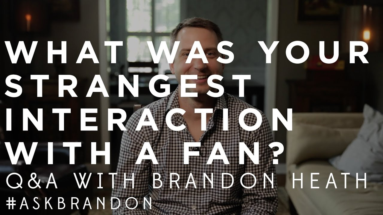 What's Was Your Strangest Encounter With A Fan? - Brandon Heath - #ASKBRANDON