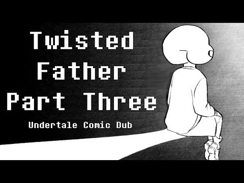 Twisted Father - Part Three - Undertale Comic Dub